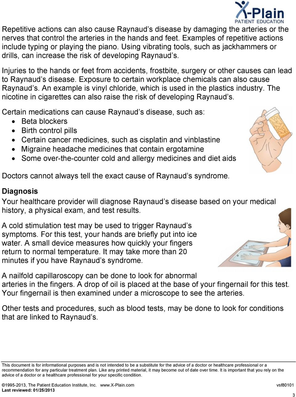 Injuries to the hands or feet from accidents, frostbite, surgery or other causes can lead to Raynaud s disease. Exposure to certain workplace chemicals can also cause Raynaud s.