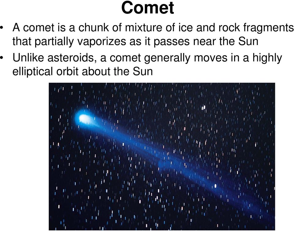 passes near the Sun Unlike asteroids, a comet