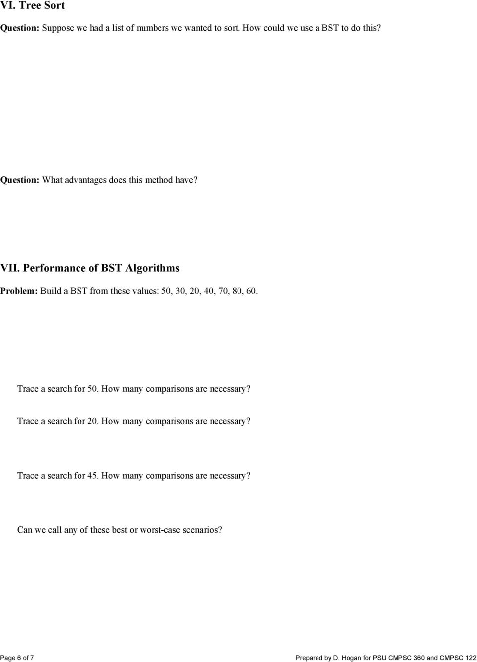 Performance of BST Algorithms Problem: Build a BST from these values: 50, 30, 20, 40, 70, 80, 60. Trace a search for 50.