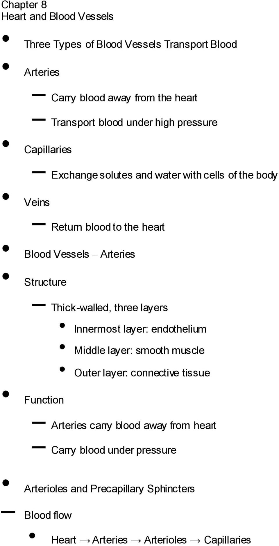 Structure Thick-walled, three layers Innermost layer: endothelium Middle layer: smooth muscle Outer layer: connective tissue Function