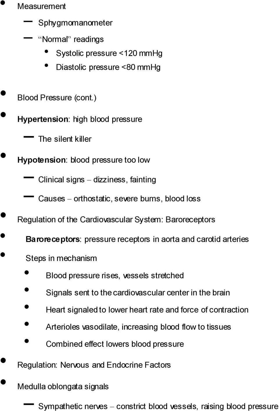 Cardiovascular System: Baroreceptors Baroreceptors: pressure receptors in aorta and carotid arteries Steps in mechanism Blood pressure rises, vessels stretched Signals sent to the cardiovascular