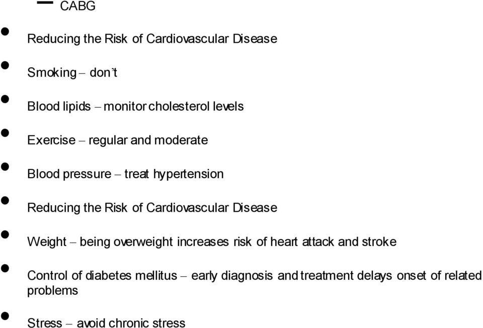 Cardiovascular Disease Weight being overweight increases risk of heart attack and stroke Control