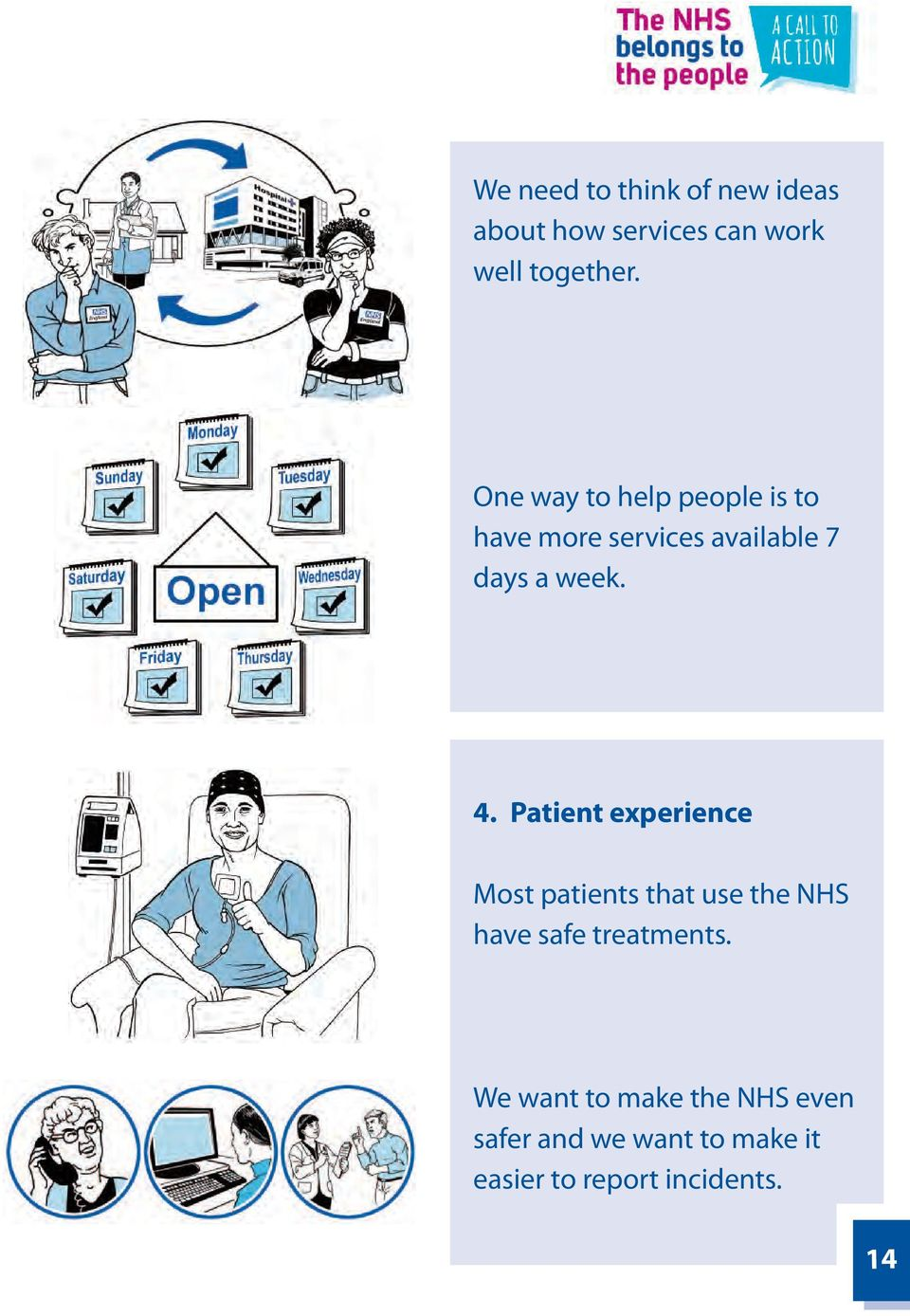 Patient experience Most patients that use the NHS have safe treatments.