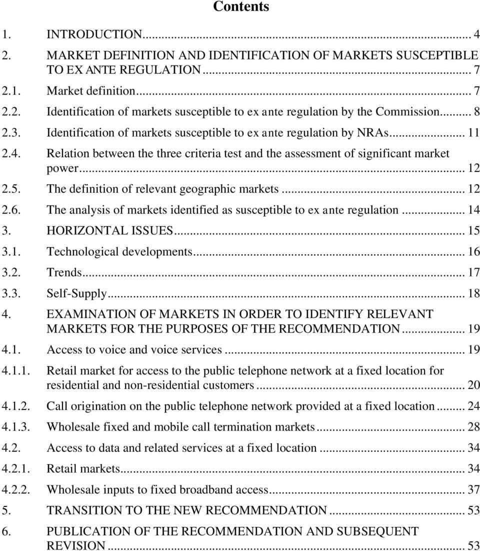 The definition of relevant geographic markets... 12 2.6. The analysis of markets identified as susceptible to ex ante regulation... 14 3. HORIZONTAL ISSUES... 15 3.1. Technological developments... 16 3.