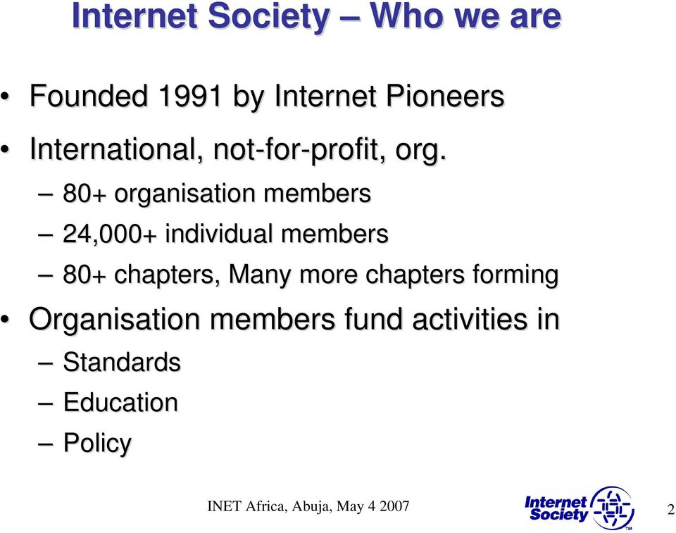 80+ organisation members 24,000+ individual members 80+ chapters, Many