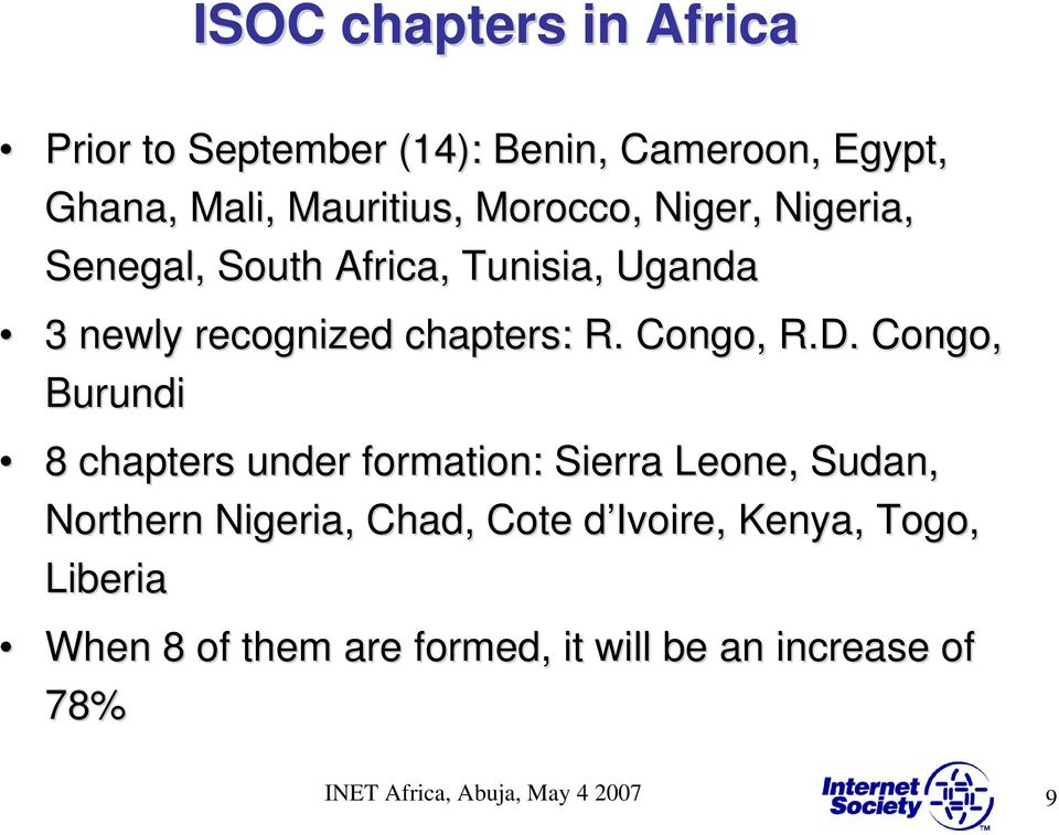 D. Congo, Burundi 8 chapters under formation: Sierra Leone, Sudan, Northern Nigeria, Chad, Cote d