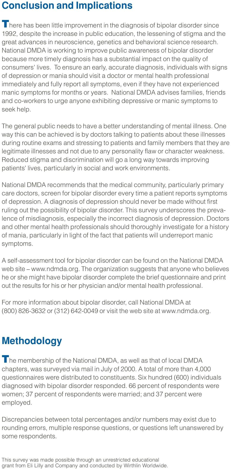 National DMDA is working to improve public awareness of bipolar disorder because more timely diagnosis has a substantial impact on the quality of consumers' lives.