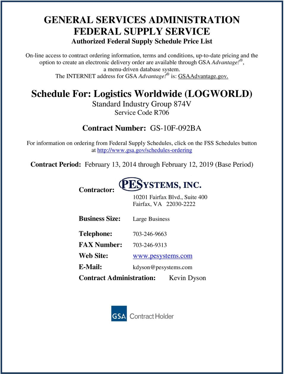 Schedule For: Logistics Worldwide (LOGWORLD) Standard Industry Group 874V Service Code R706 Contract Number: GS-10F-092BA For information on ordering from Federal Supply Schedules, click on the FSS
