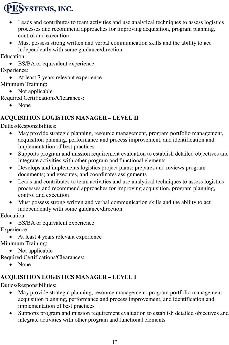 BS/BA or equivalent experience At least 7 years relevant experience Not applicable : ACQUISITION LOGISTICS MANAGER LEVEL II : May provide strategic planning, resource management, program portfolio