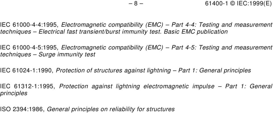 lightning Part 1: General principles IEC 61312-1:1995, Protection against lightning electromagnetic impulse Part 1: General principles ISO 2394:1986, General principles on reliability for structures