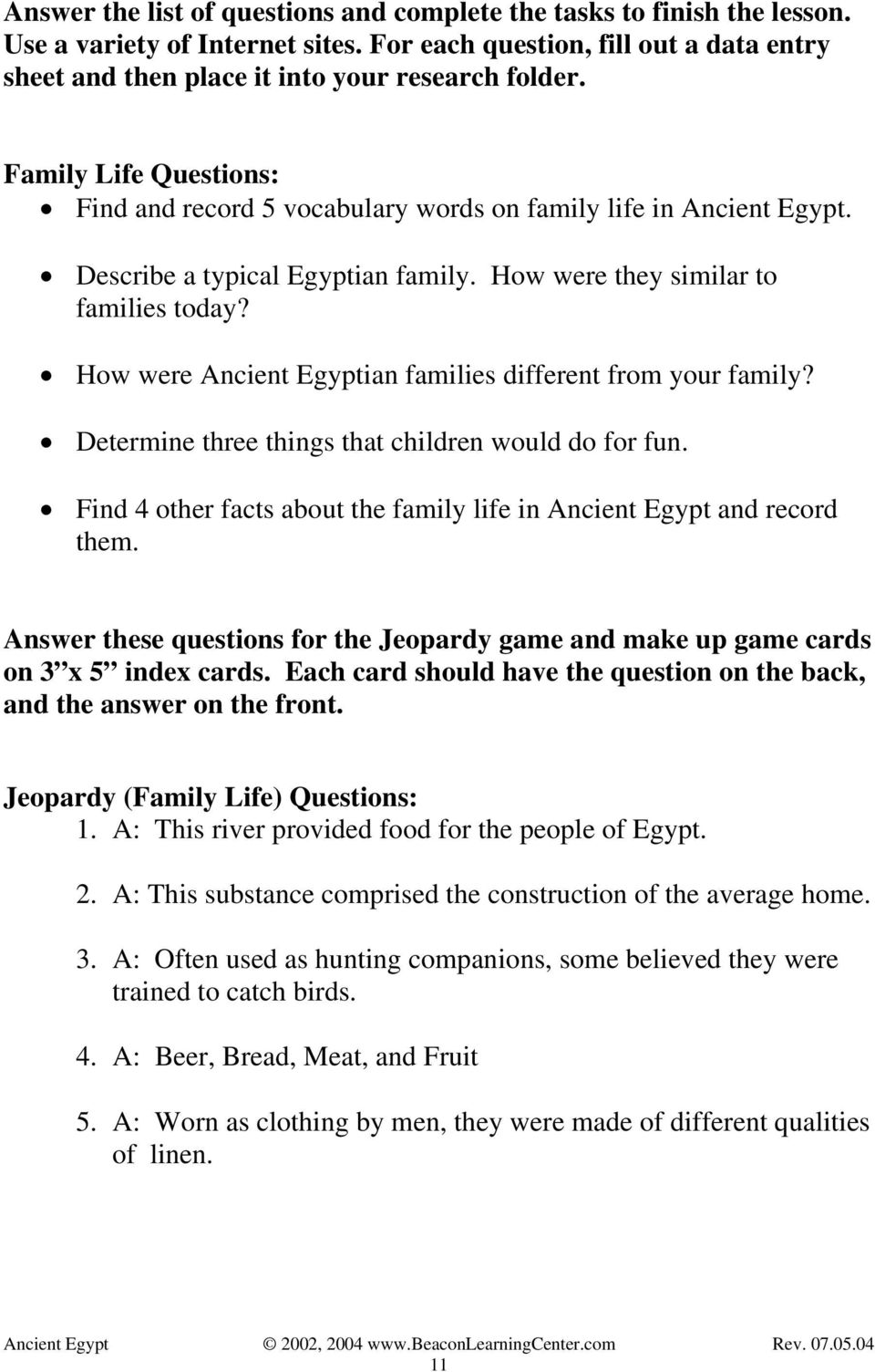How were Ancient Egyptian families different from your family? Determine three things that children would do for fun. Find 4 other facts about the family life in Ancient Egypt and record them.