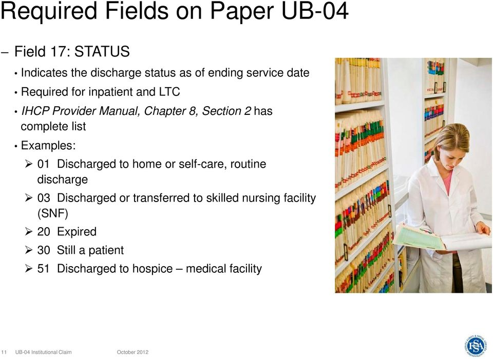 Examples: 01 Discharged to home or self-care, routine discharge 03 Discharged or transferred to