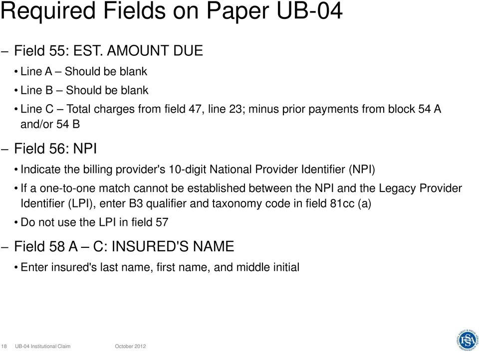 and/or 54 B Field 56: NPI Indicate the billing provider's 10-digit National Provider Identifier (NPI) If a one-to-one match cannot be