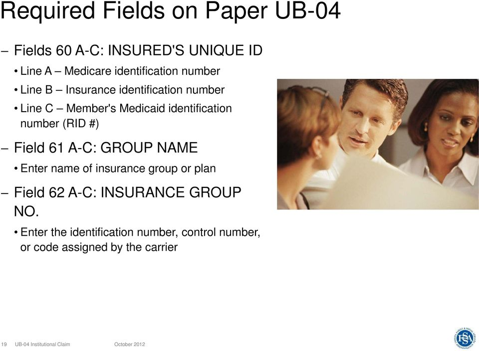 identification number (RID #) Field 61 A-C: GROUP NAME Enter name of insurance group or plan