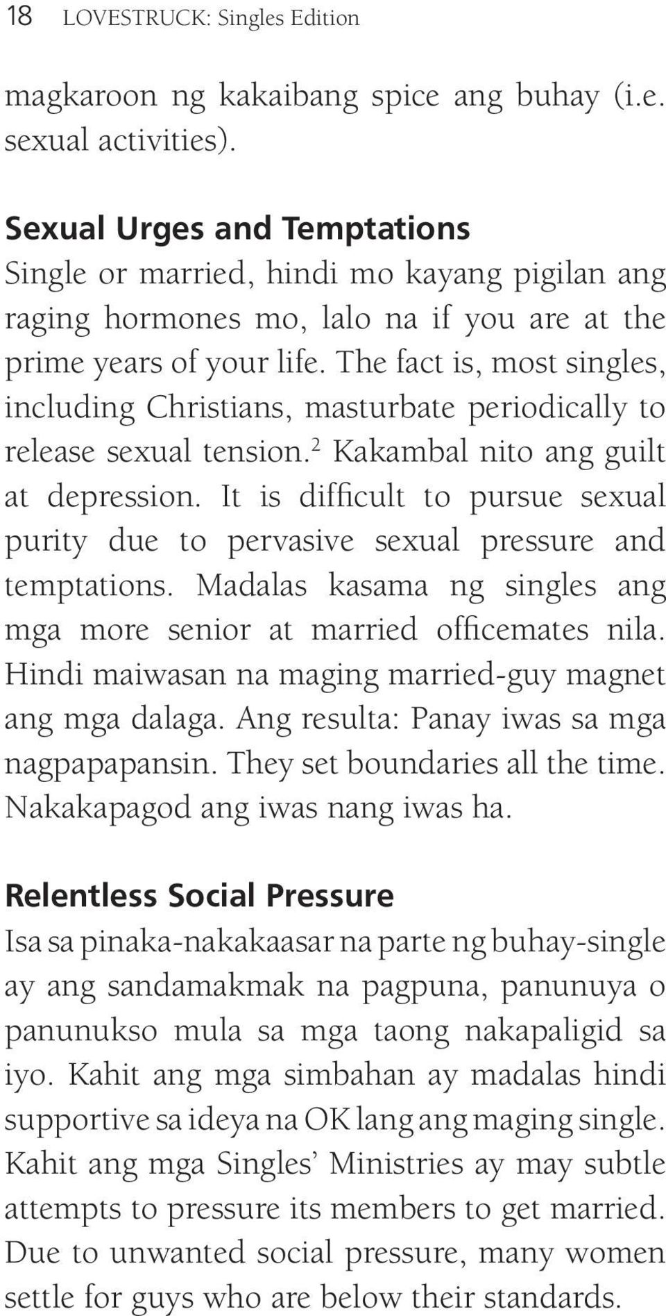 The fact is, most singles, including Christians, masturbate periodically to release sexual tension. 2 kakambal nito ang guilt at depression.