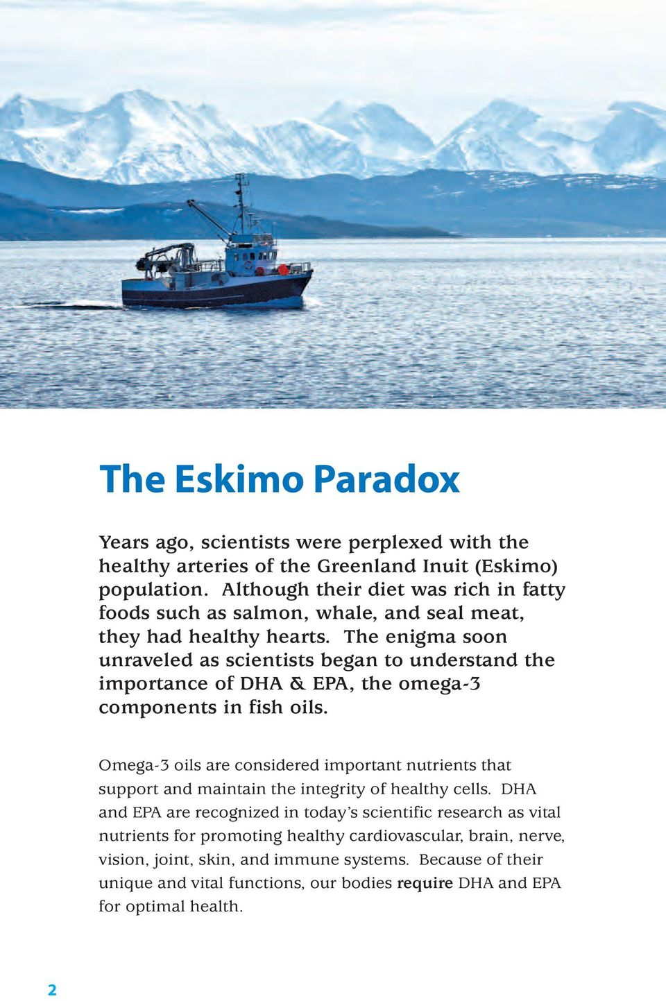 The enigma soon unraveled as scientists began to understand the importance of DHA & EPA, the omega-3 components in fish oils.