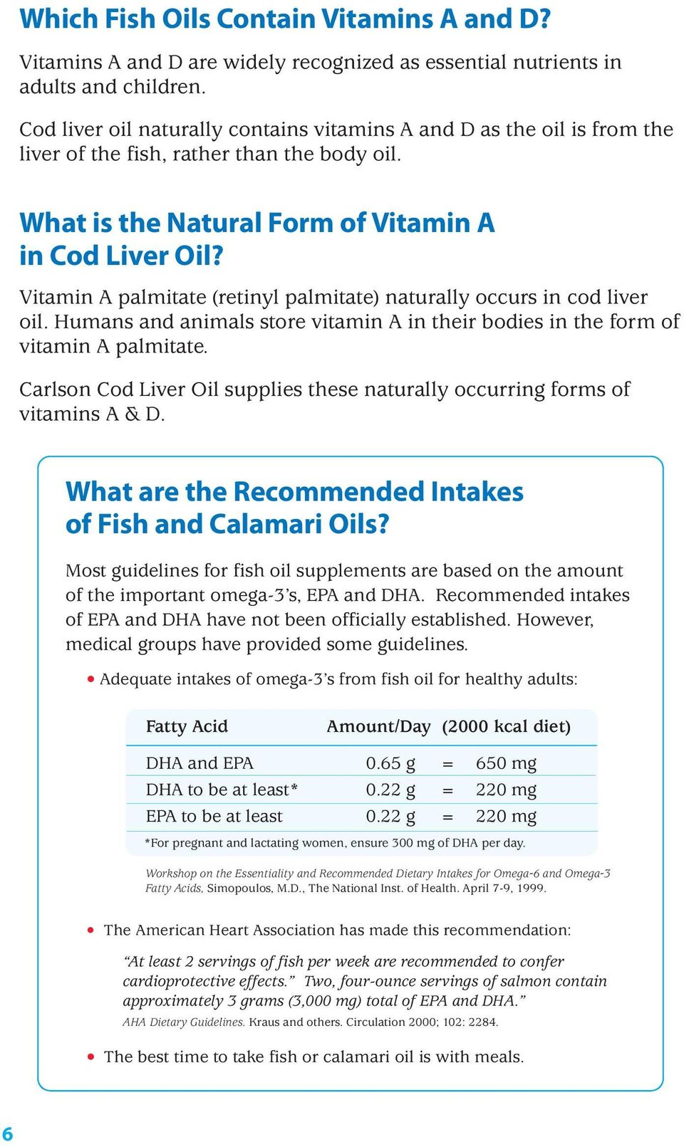 Vitamin A palmitate (retinyl palmitate) naturally occurs in cod liver oil. Humans and animals store vitamin A in their bodies in the form of vitamin A palmitate.