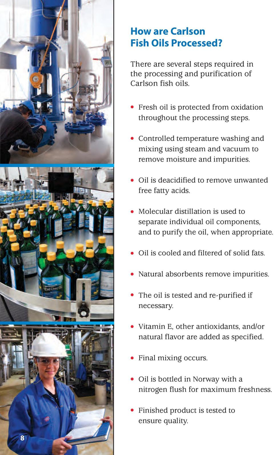 Molecular distillation is used to separate individual oil components, and to purify the oil, when appropriate. Oil is cooled and filtered of solid fats. Natural absorbents remove impurities.