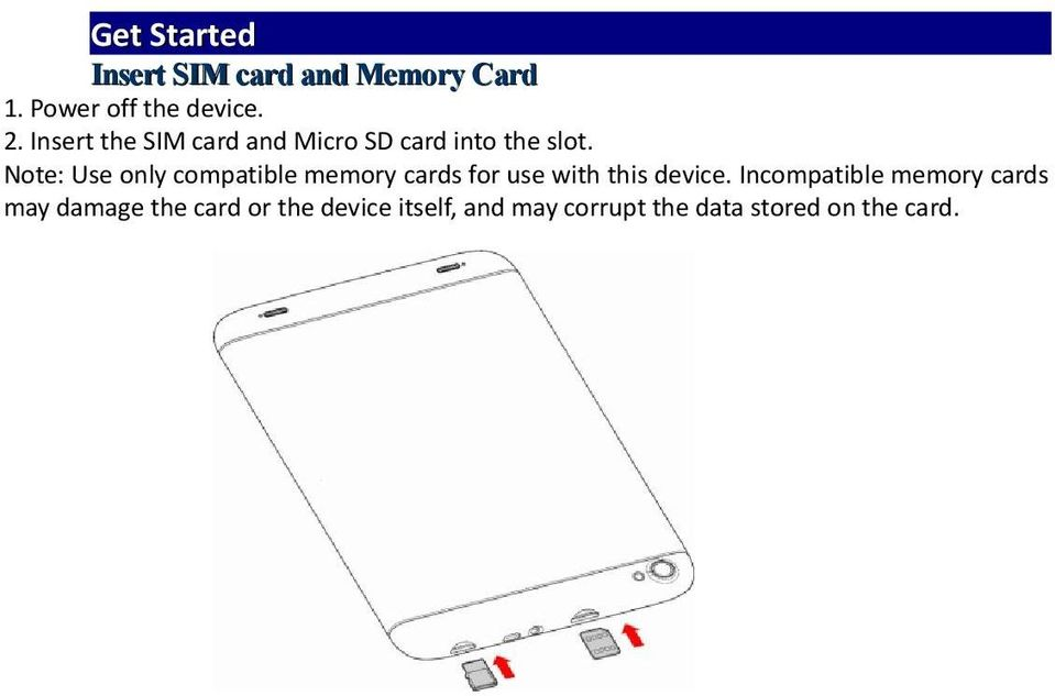Note: Use only compatible memory cards for use with this device.