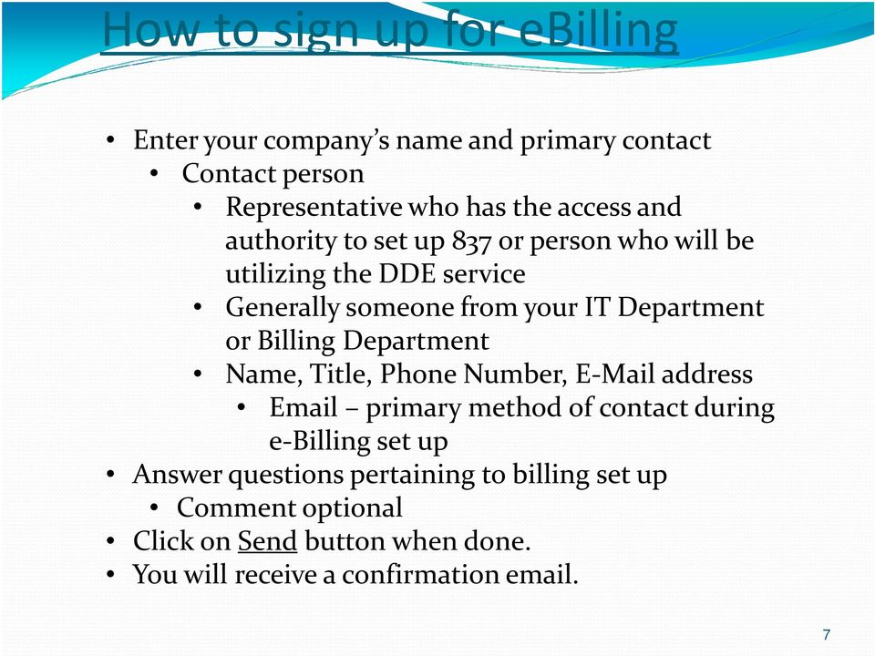 Billing Department Name, Title, Phone Number, E-Mail address Email primary method of contact during e-billing set up Answer