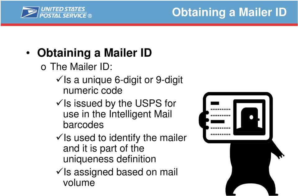 Intelligent Mail barcodes Is used to identify the mailer and it is