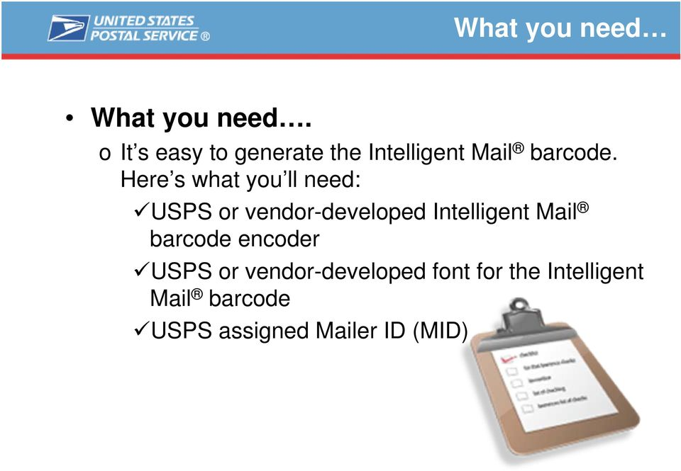Here s what you ll need: USPS or vendor-developed Intelligent