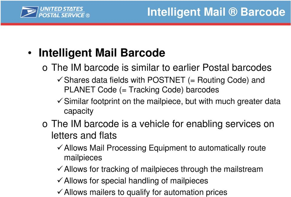 IM barcode is a vehicle for enabling services on letters and flats Allows Mail Processing Equipment to automatically route mailpieces