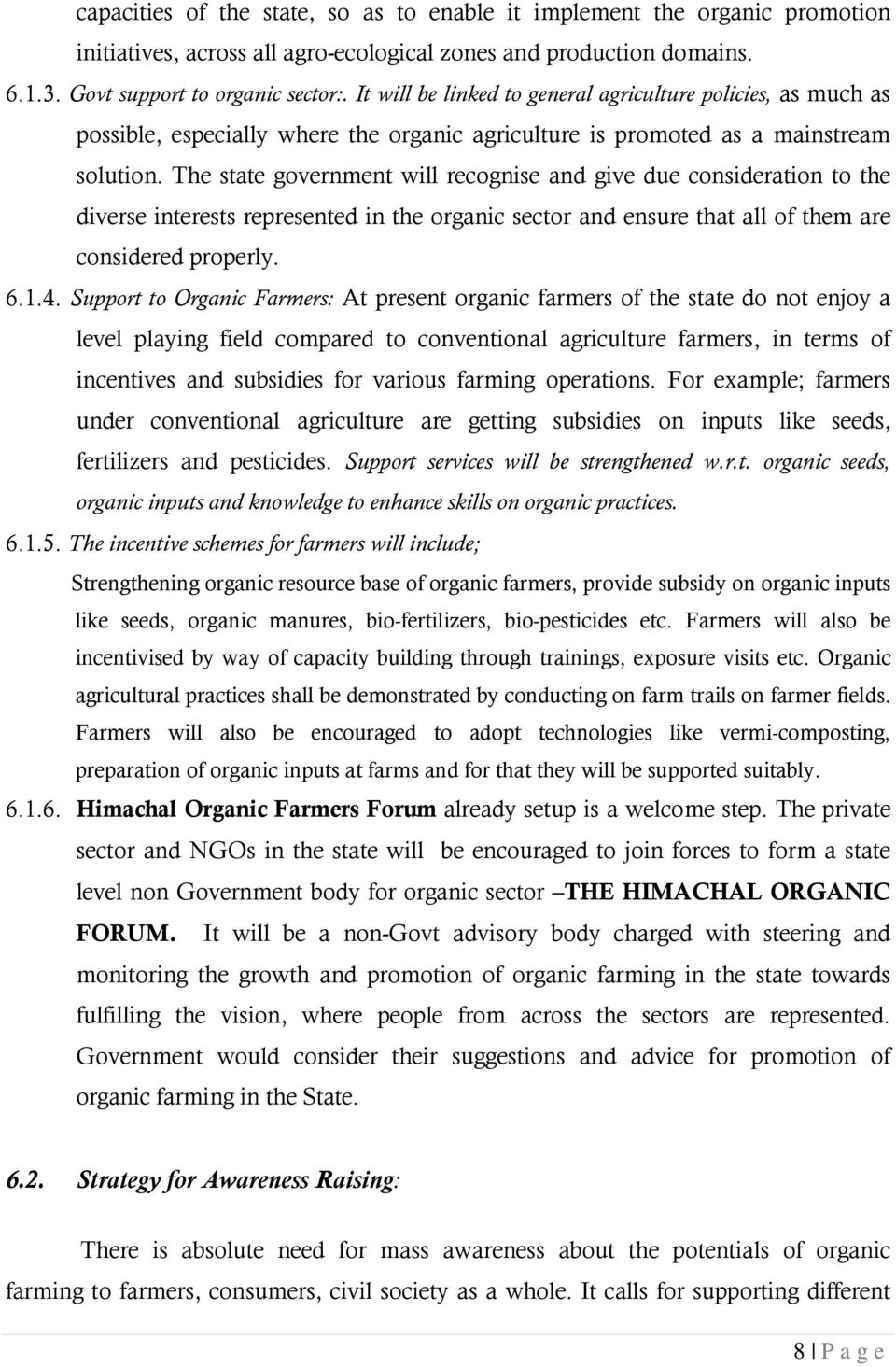 The state government will recognise and give due consideration to the diverse interests represented in the organic sector and ensure that all of them are considered properly. 6.1.4.