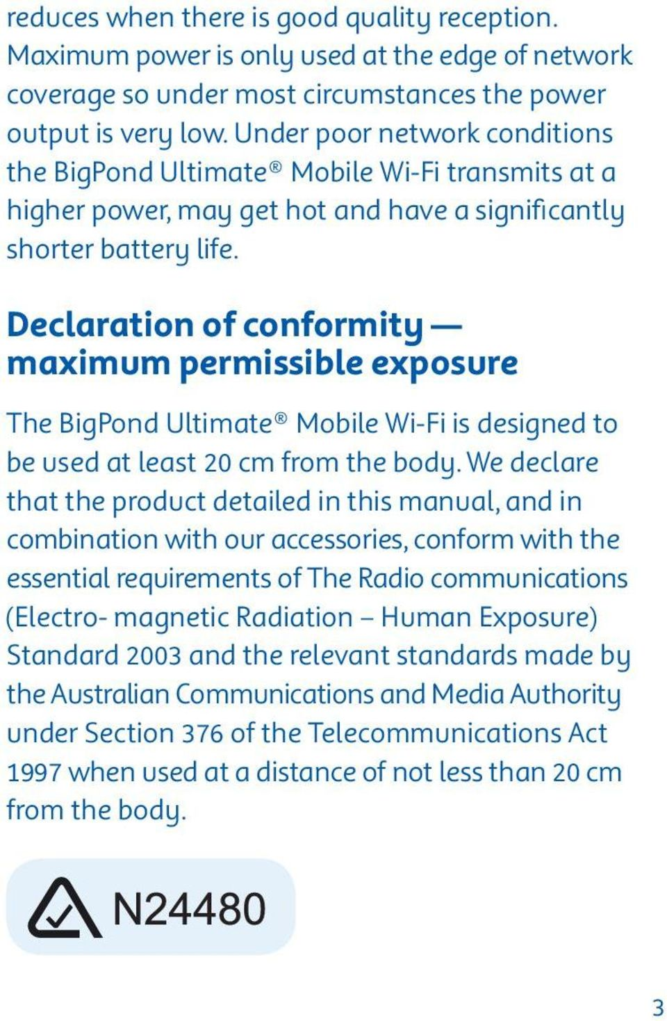 Declaration of conformity maximum permissible exposure The BigPond Ultimate Mobile Wi-Fi is designed to be used at least 20 cm from the body.