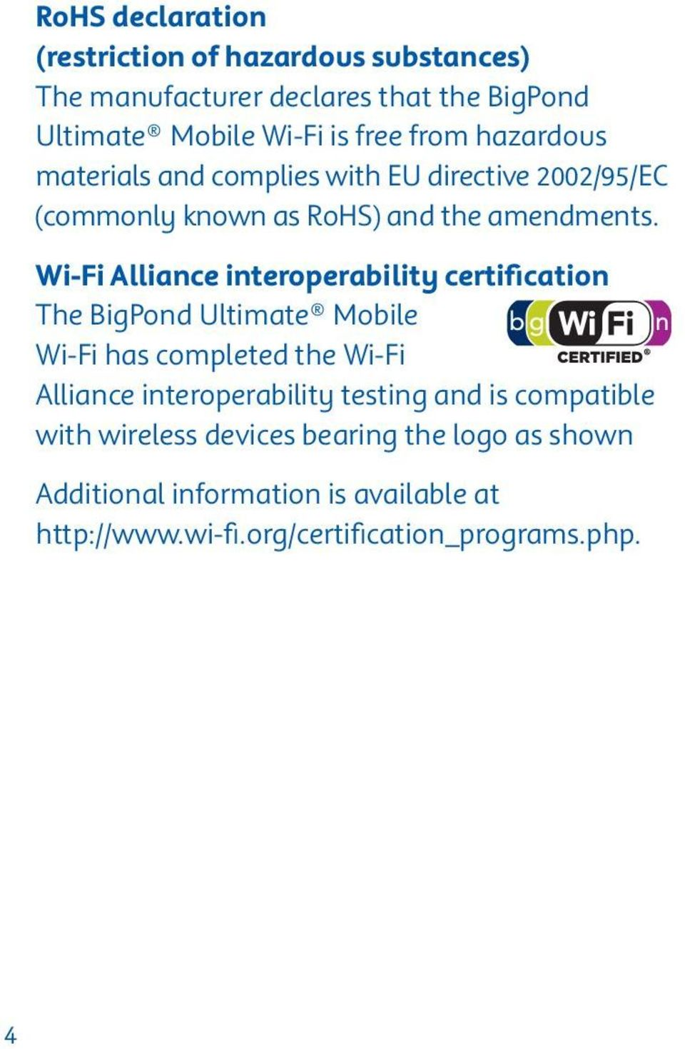 Wi-Fi Alliance interoperability certification The BigPond Ultimate Mobile Wi-Fi has completed the Wi-Fi Alliance interoperability