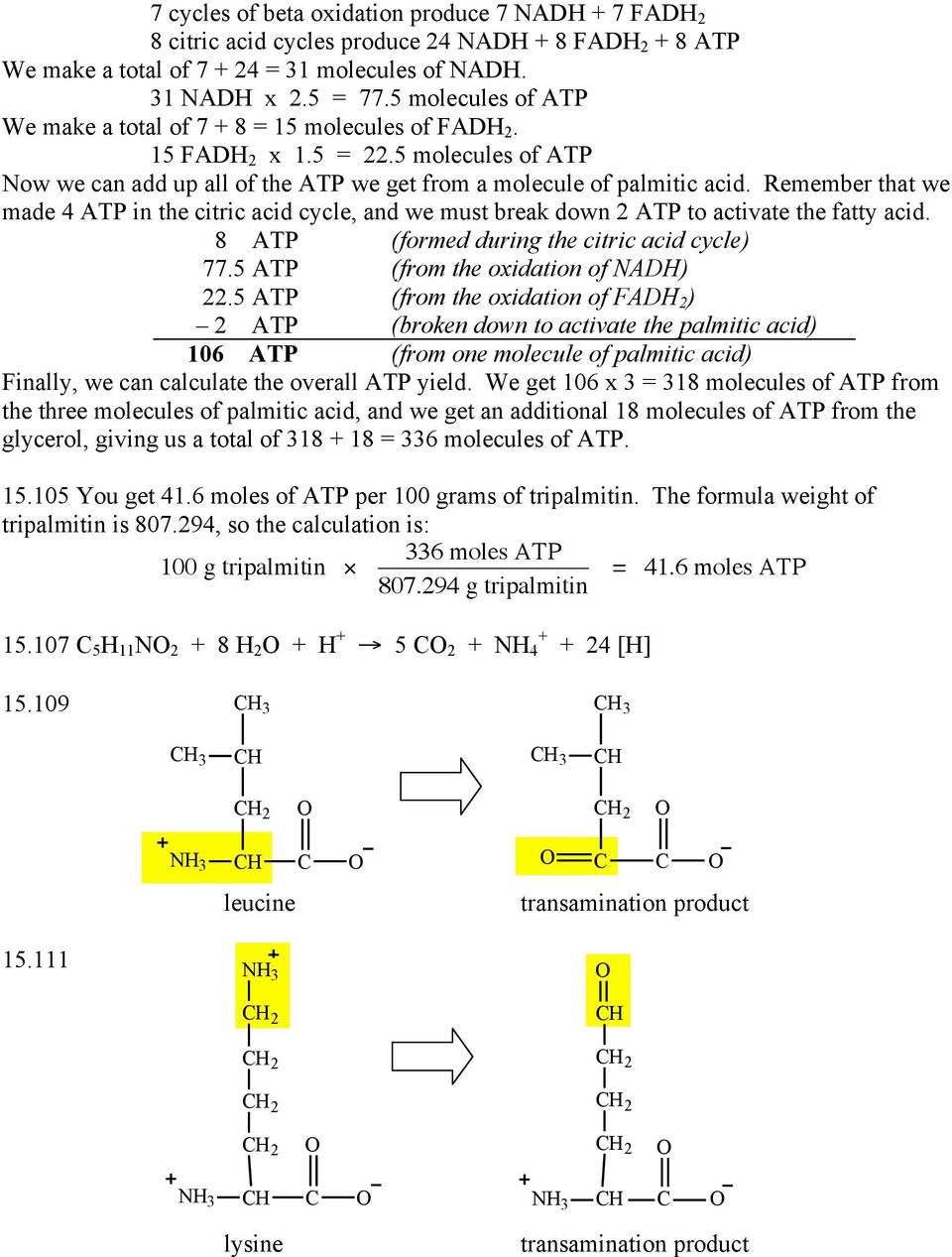 Remember that we made 4 ATP in the citric acid cycle, and we must break down 2 ATP to activate the fatty acid. 8 ATP (formed during the citric acid cycle) 77.5 ATP (from the oxidation of NADH) 22.