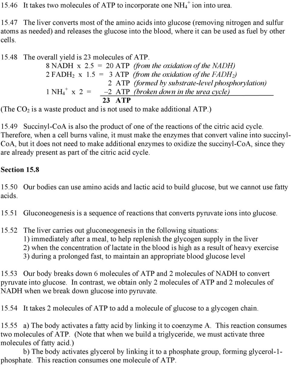 48 The overall yield is 23 molecules of ATP. 8 NADH x 2.5 = 20 ATP (from the oxidation of the NADH) 2 FADH 2 x 1.