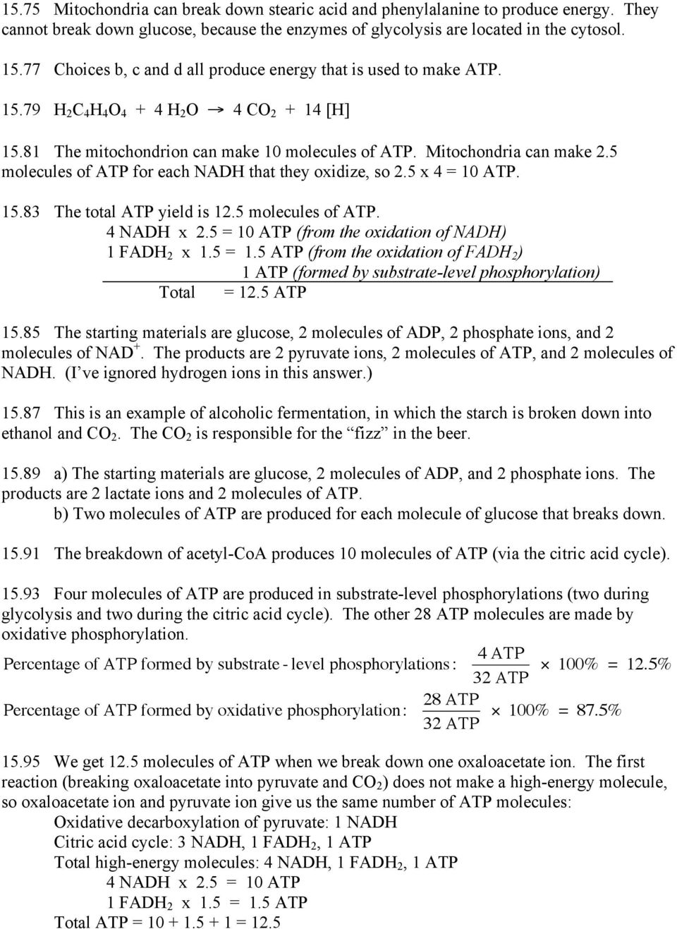 5 molecules of ATP for each NADH that they oxidize, so 2.5 x 4 = 10 ATP. 15.83 The total ATP yield is 12.5 molecules of ATP. 4 NADH x 2.5 = 10