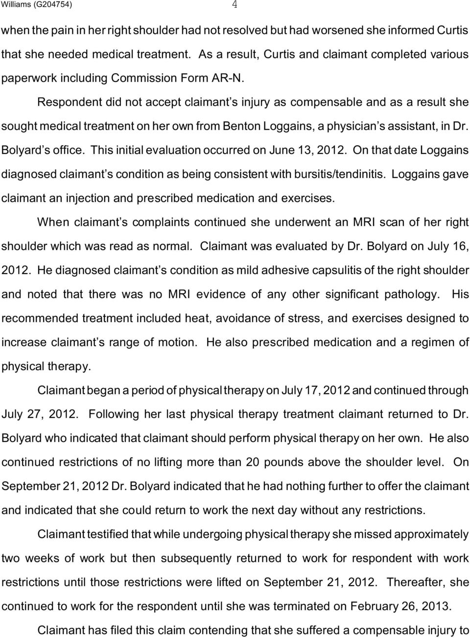 Respondent did not accept claimant s injury as compensable and as a result she sought medical treatment on her own from Benton Loggains, a physician s assistant, in Dr. Bolyard s office.