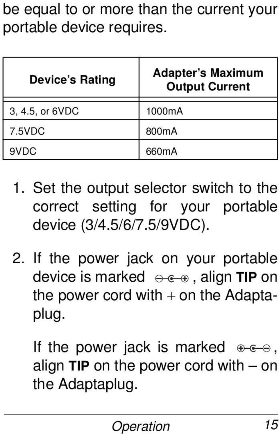 Set the output selector switch to the correct setting for your portable device (3/4.5/6/7.5/9VDC). 2.