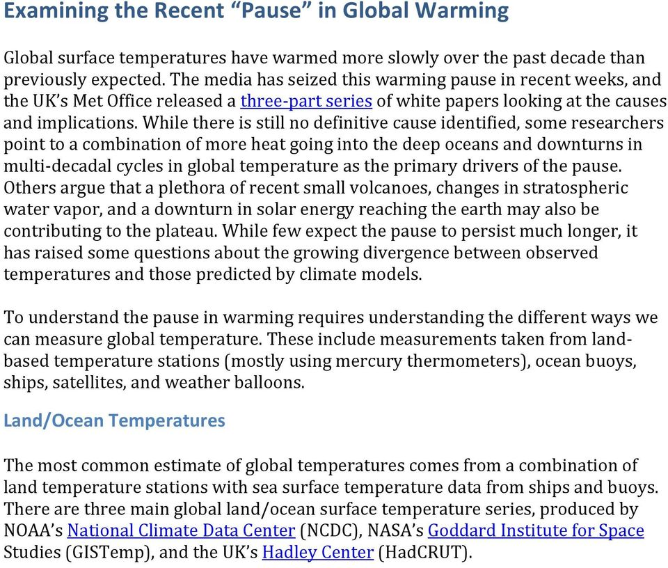 While there is still no definitive cause identified, some researchers point to a combination of more heat going into the deep oceans and downturns in multi- decadal cycles in global temperature as