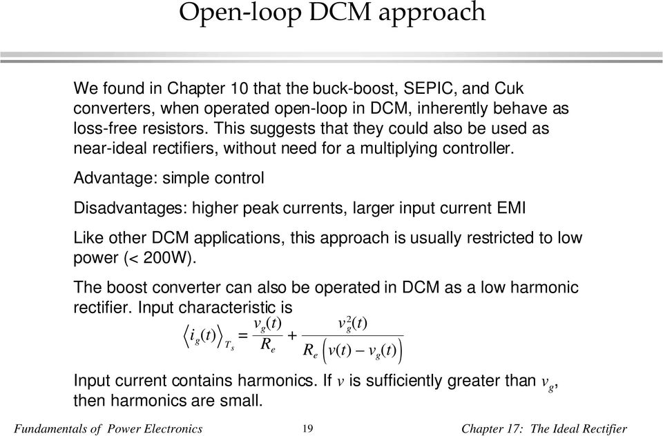 Advantage: simple control Disadvantages: higher peak currents, larger input current EMI Like other DCM applications, this approach is usually restricted to low power (< 200W).