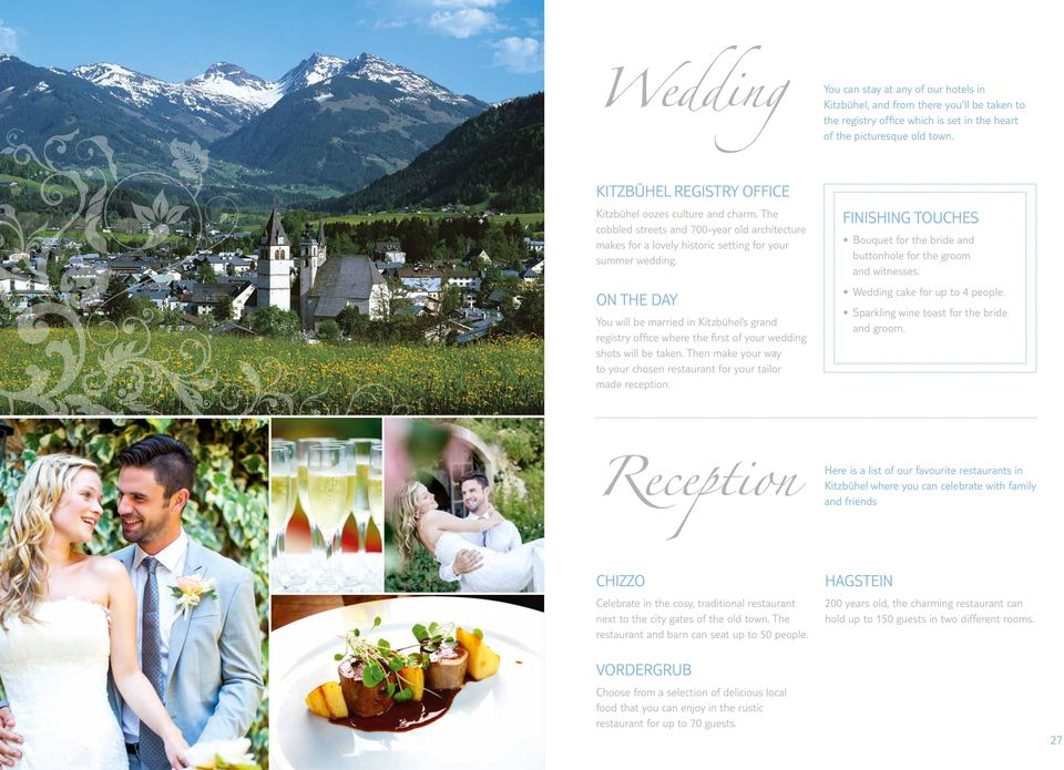 ON THE DAY You will be married in Kitzbühel s grand registry office where the first of your wedding shots will be taken. Then make your way to your chosen restaurant for your tailor made reception.