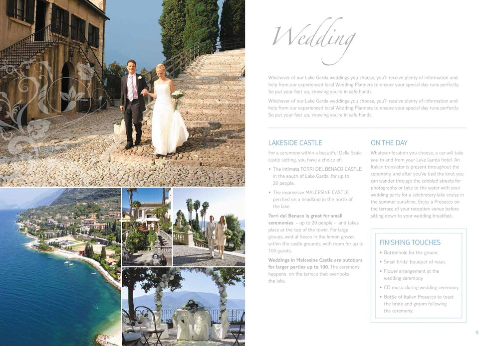 Whichever of our Lake Garda weddings you choose, you ll receive plenty of information and help from our experienced local Wedding Planners to ensure your special day runs perfectly.