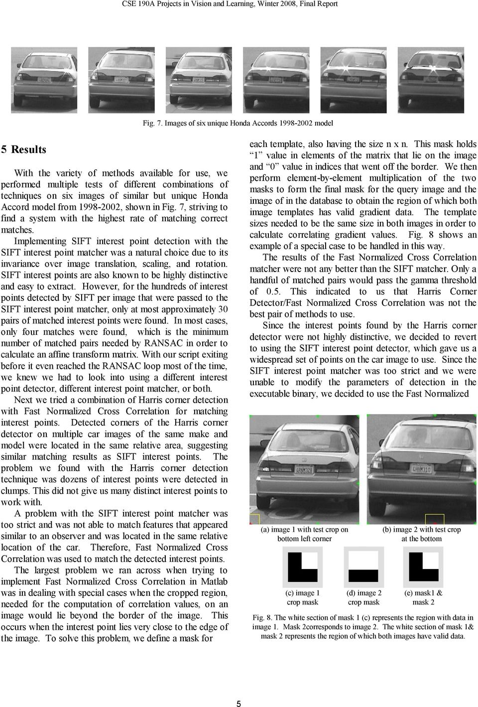 similar but unique Honda Accord model from 1998-2002, shown in Fig. 7, striving to find a system with the highest rate of matching correct matches.