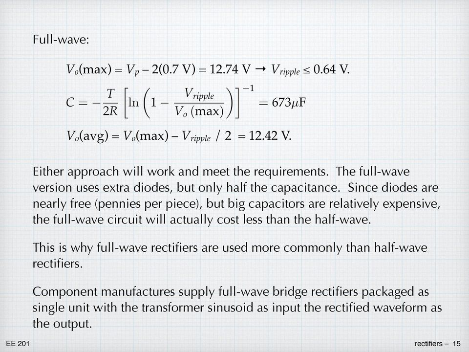 expensive, the full-wave circuit will actually cost less than the half-wave This is why full-wave rectifiers are used more commonly than half-wave rectifiers