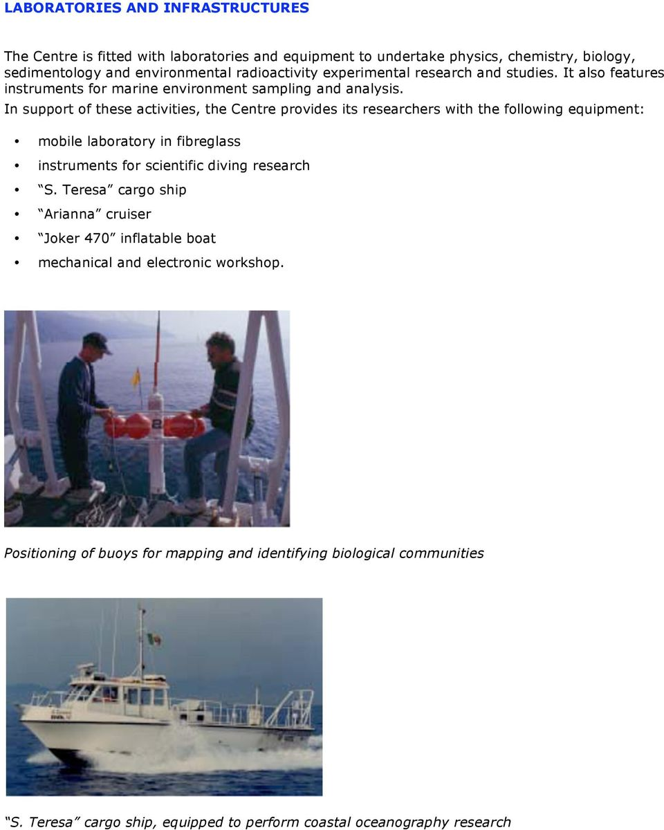 In support of these activities, the Centre provides its researchers with the following equipment: mobile laboratory in fibreglass instruments for scientific diving research S.