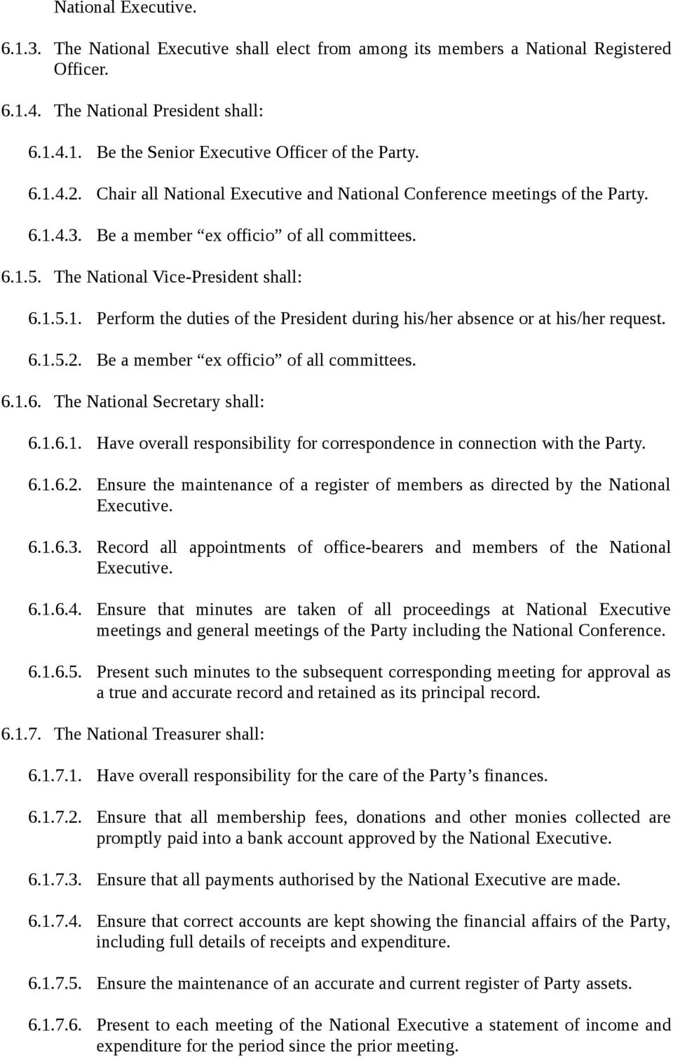 6.1.5.2. Be a member ex officio of all committees. 6.1.6. The National Secretary shall: 6.1.6.1. Have overall responsibility for correspondence in connection with the Party. 6.1.6.2. Ensure the maintenance of a register of members as directed by the National Executive.