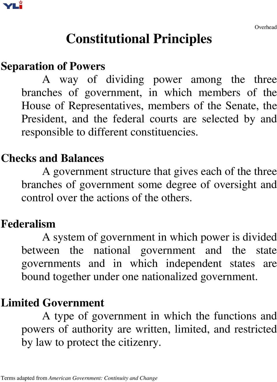 Checks and Balances A government structure that gives each of the three branches of government some degree of oversight and control over the actions of the others.