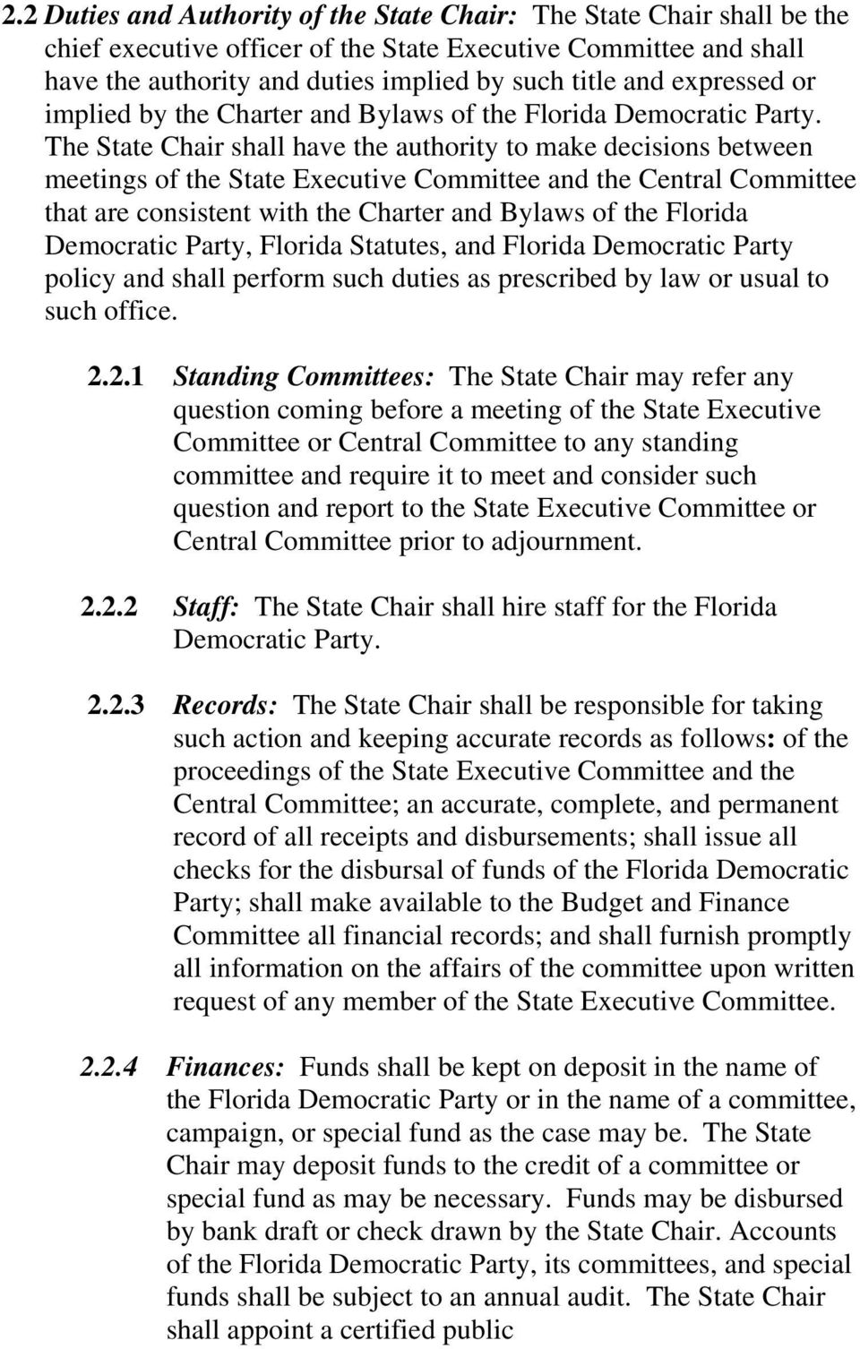 The State Chair shall have the authority to make decisions between meetings of the State Executive Committee and the Central Committee that are consistent with the Charter and Bylaws of the Florida