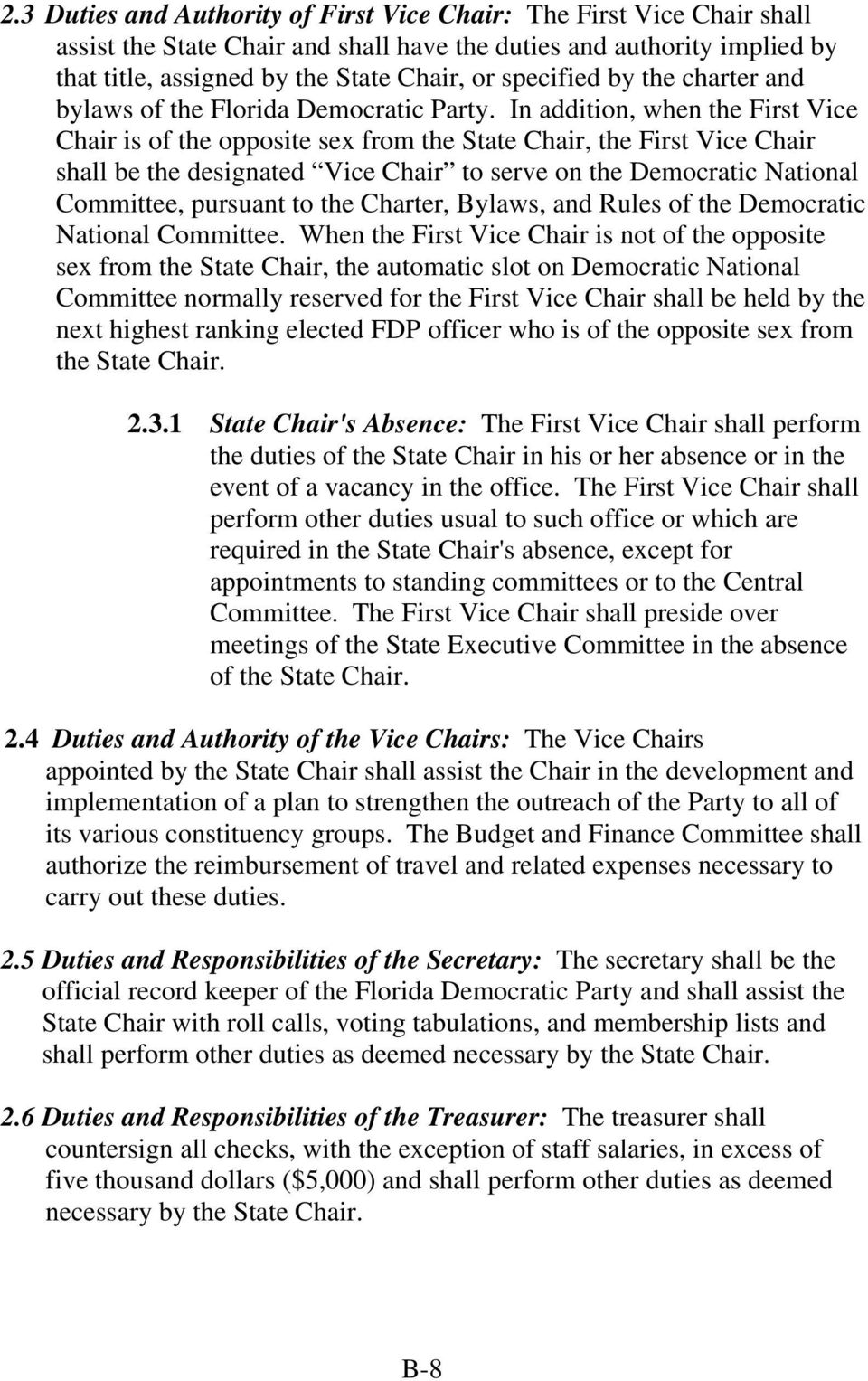 In addition, when the First Vice Chair is of the opposite sex from the State Chair, the First Vice Chair shall be the designated Vice Chair to serve on the Democratic National Committee, pursuant to