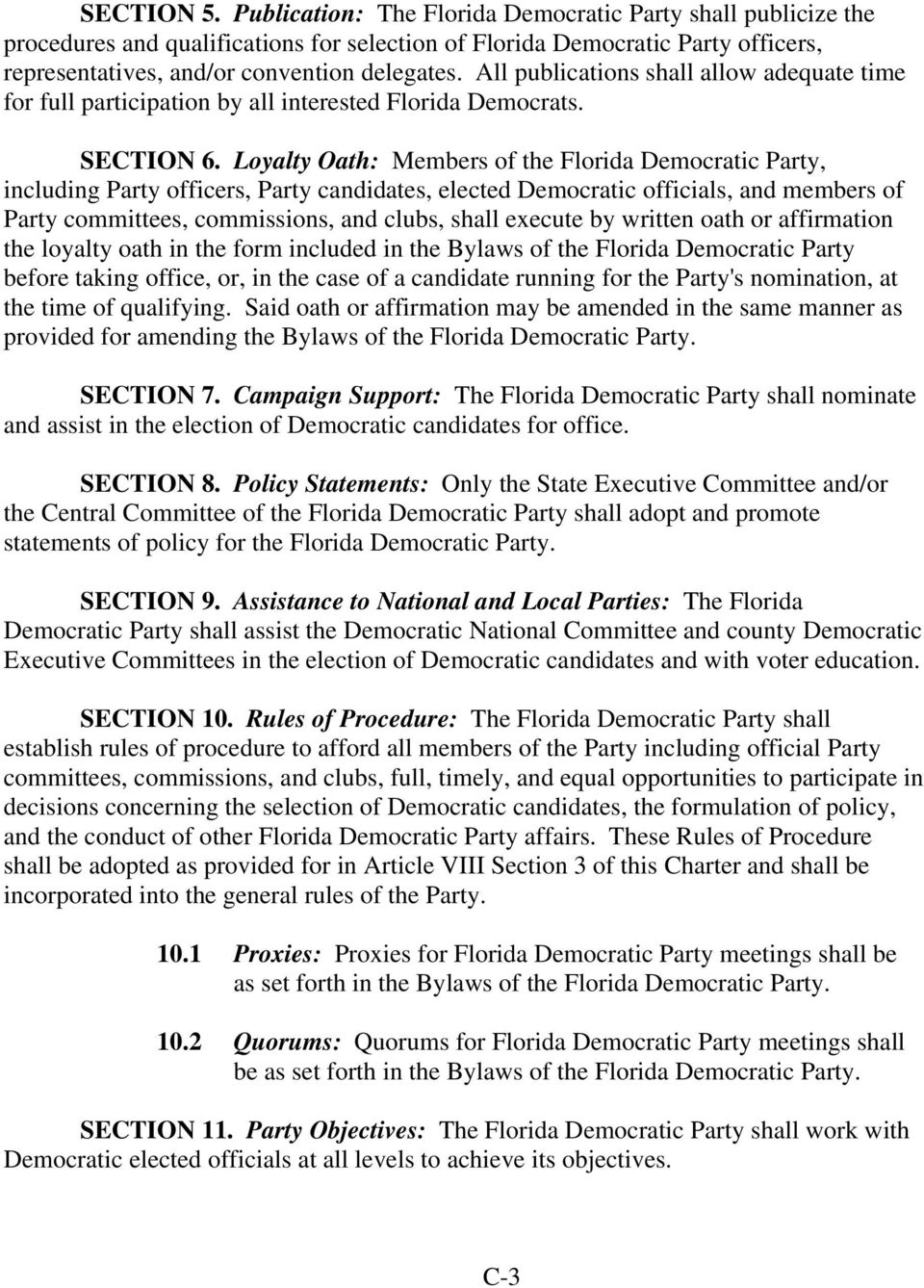 Loyalty Oath: Members of the Florida Democratic Party, including Party officers, Party candidates, elected Democratic officials, and members of Party committees, commissions, and clubs, shall execute