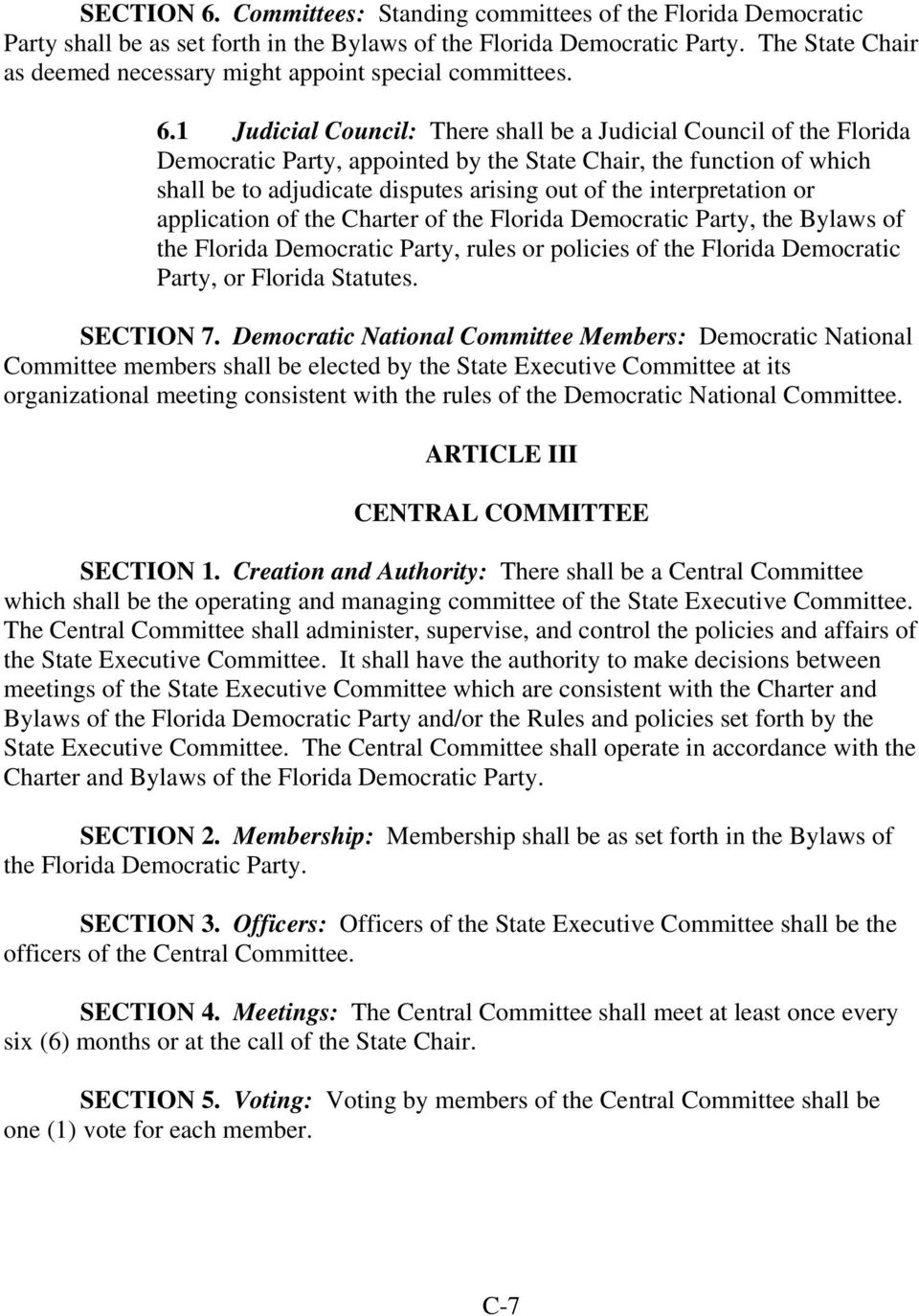 1 Judicial Council: There shall be a Judicial Council of the Florida Democratic Party, appointed by the State Chair, the function of which shall be to adjudicate disputes arising out of the