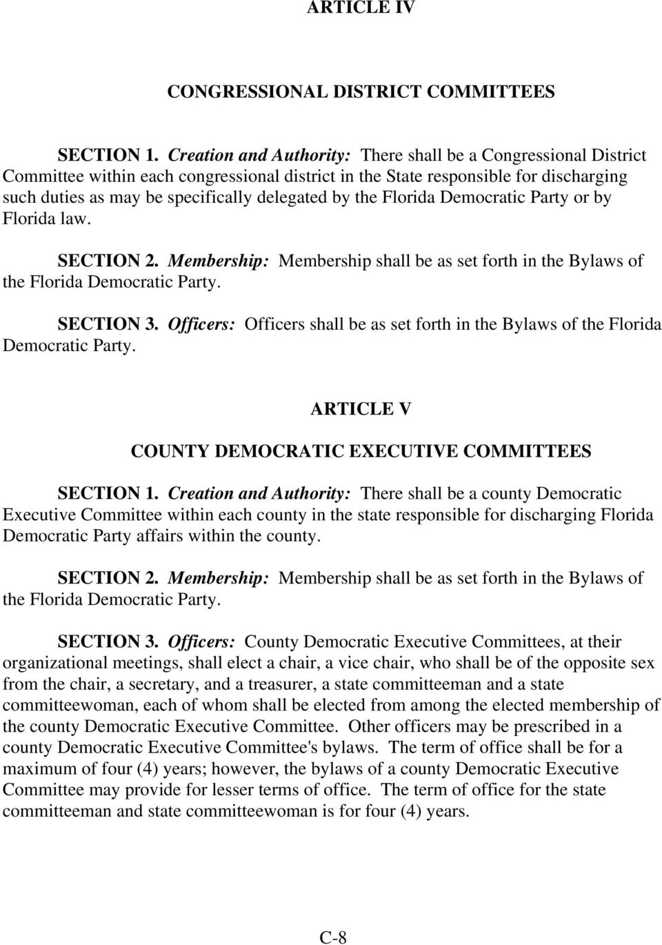 the Florida Democratic Party or by Florida law. SECTION 2. Membership: Membership shall be as set forth in the Bylaws of the Florida Democratic Party. SECTION 3.