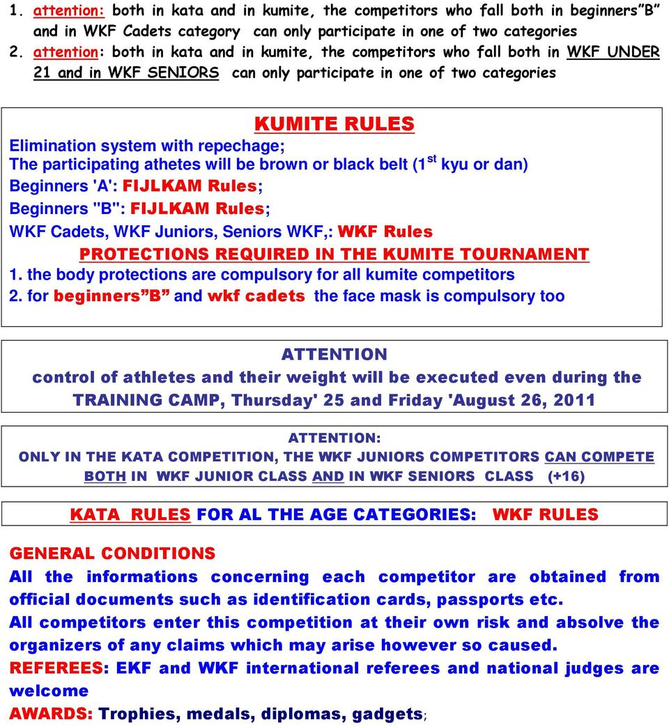 "The participating athetes will be brown or black belt (1 st kyu or dan) Beginners 'A': FIJLKAM Rules; Beginners ""B"": FIJLKAM Rules; WKF Cadets, WKF Juniors, Seniors WKF,: WKF Rules PROTECTIONS"